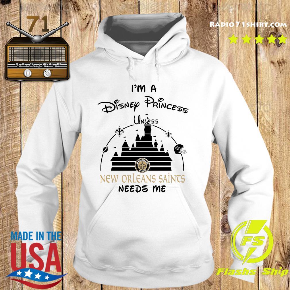 I'm A Disney Princess Unless New Orleans Saints Needs Me Shirt Hoodie