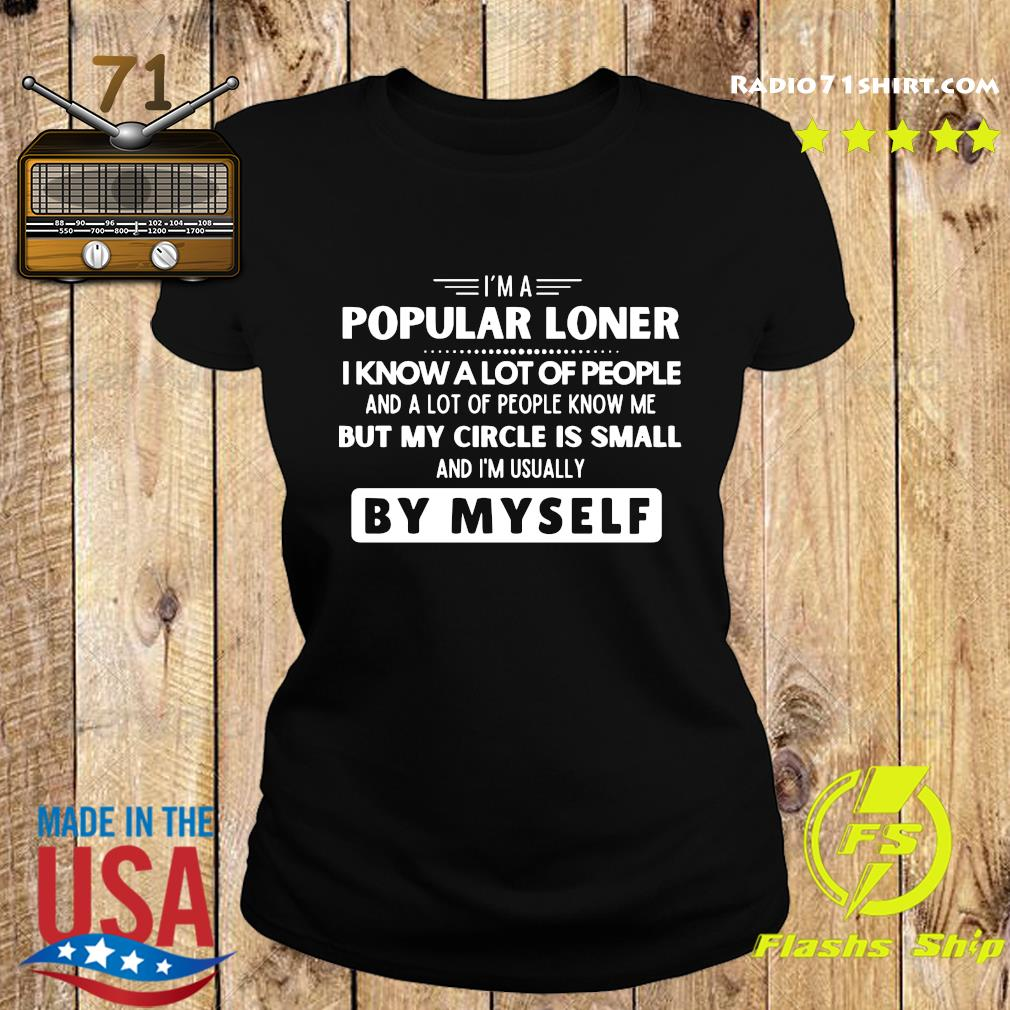 I'm A Popular Loner I Know A Lot Of People But My Circle Is Small By Myself Shirt Ladies tee