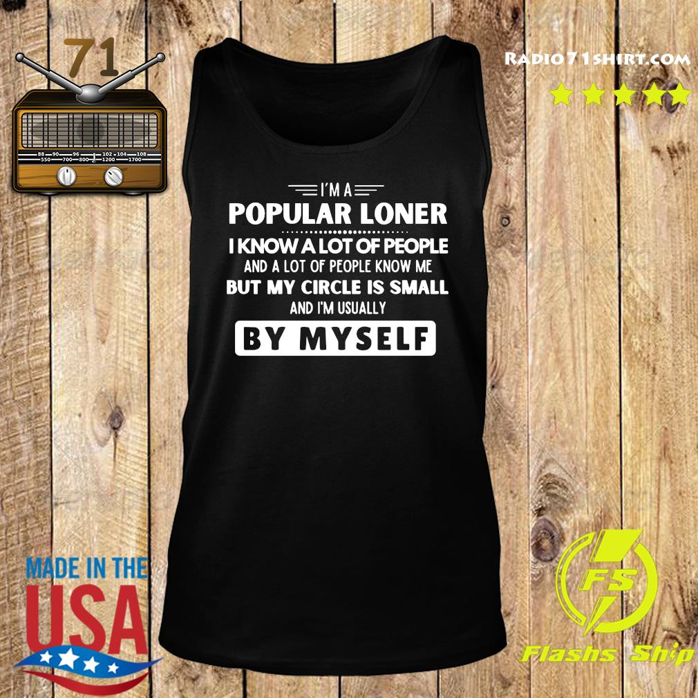 I'm A Popular Loner I Know A Lot Of People But My Circle Is Small By Myself Shirt Tank top