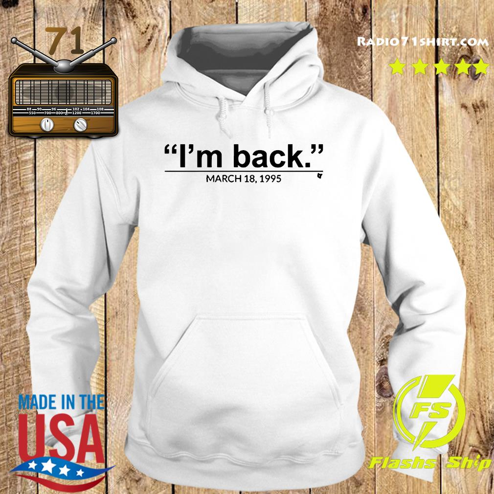 I'm Back March 18 1995 Shirt Hoodie