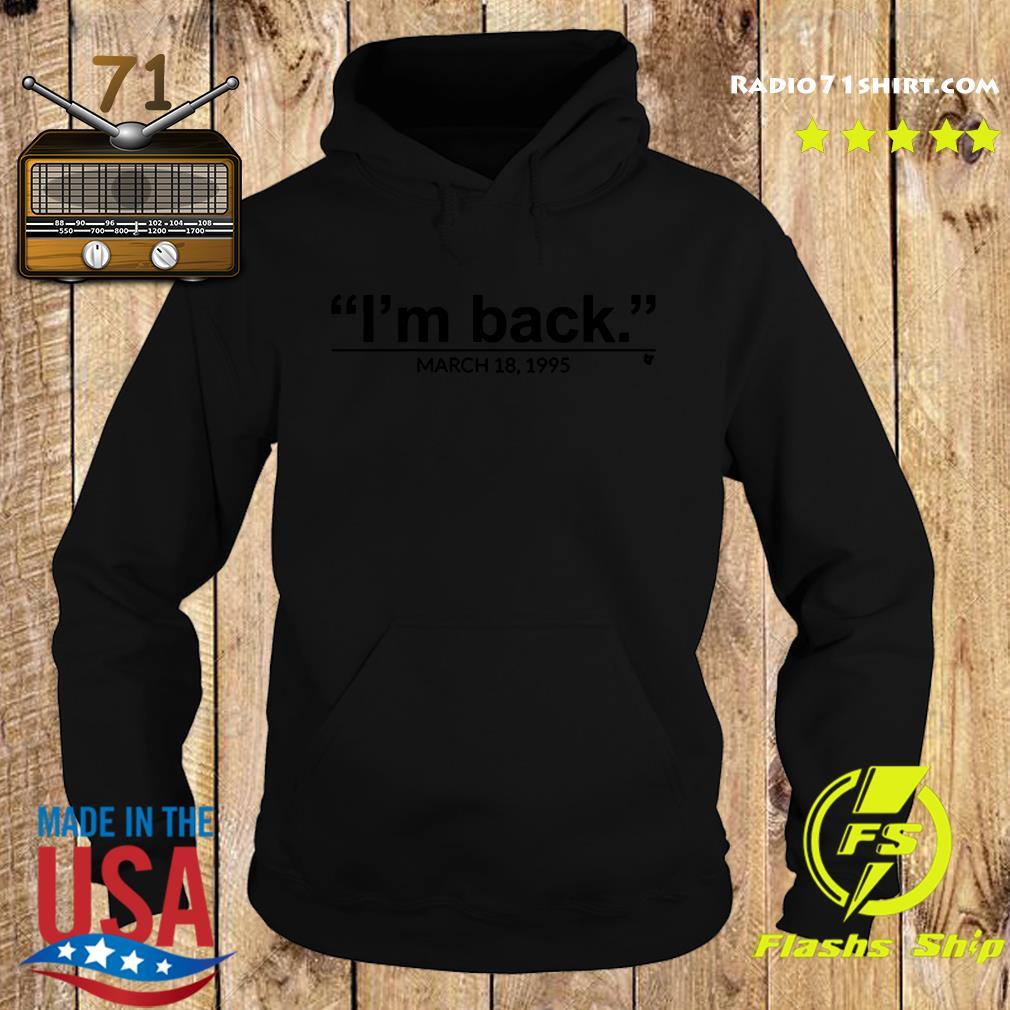 I'm Back March 18 1995 Shirt Hoodie