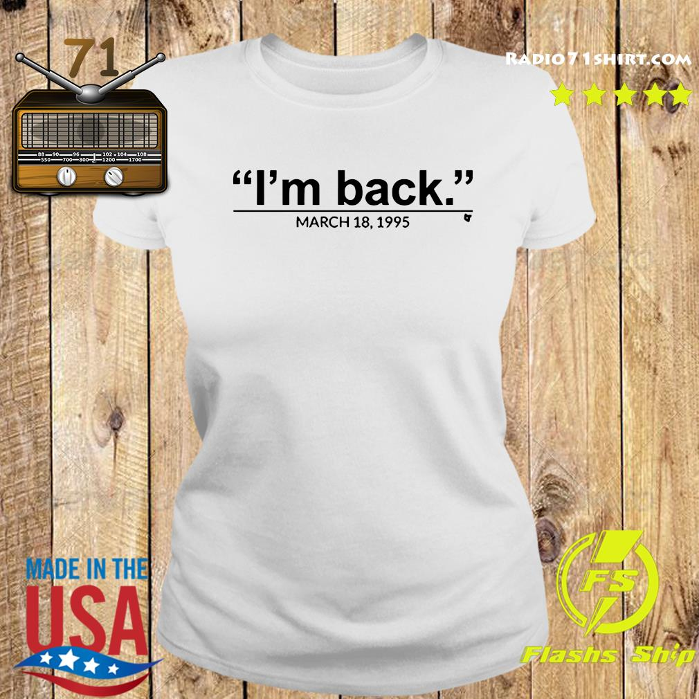 I'm Back March 18 1995 Shirt Ladies tee