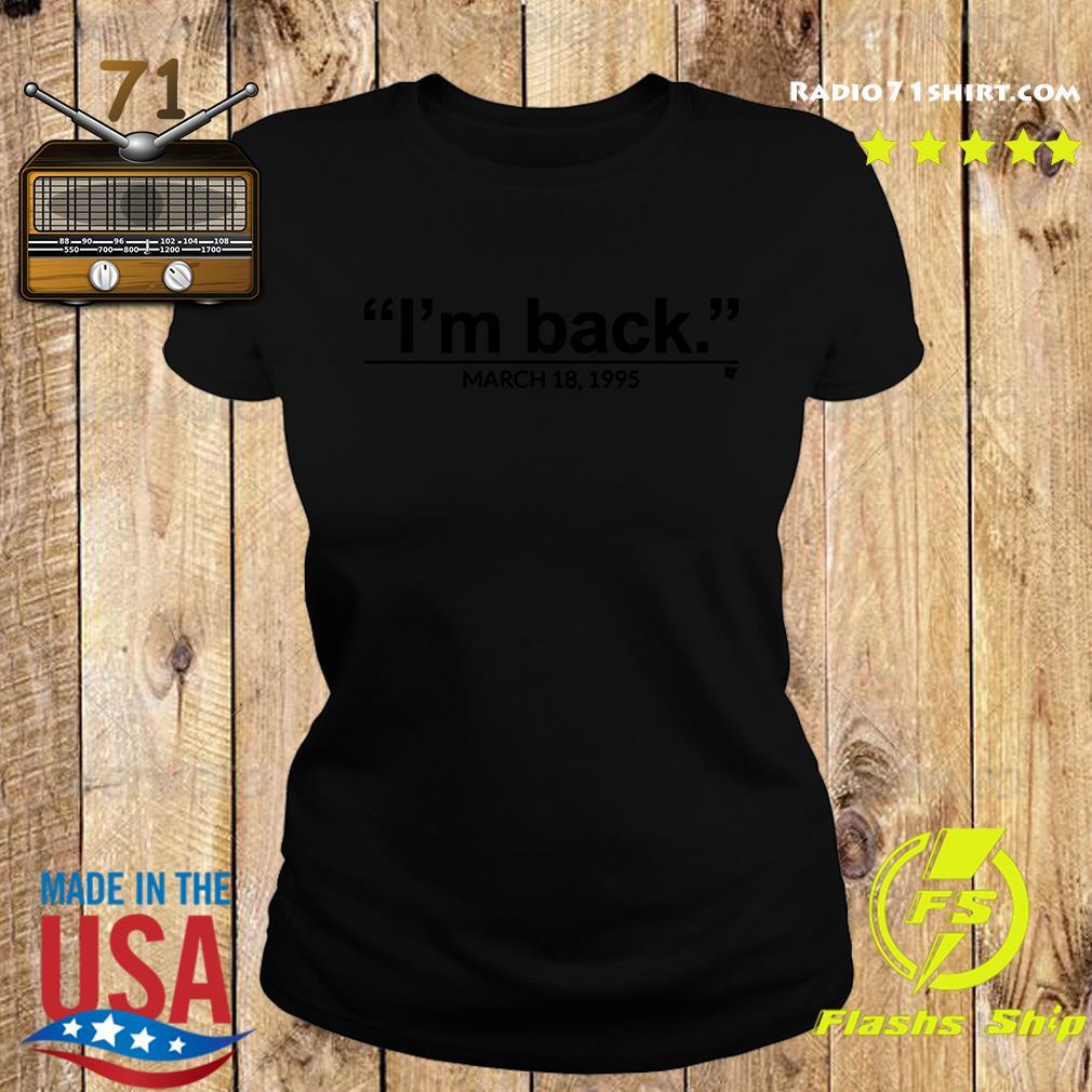 I'm Back March 18 1995 Shirt Ladies tee