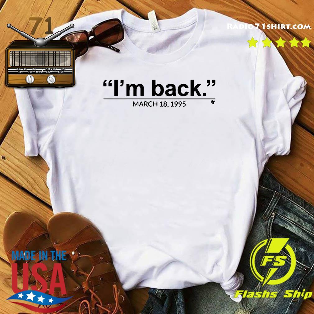 I'm Back March 18 1995 Shirt