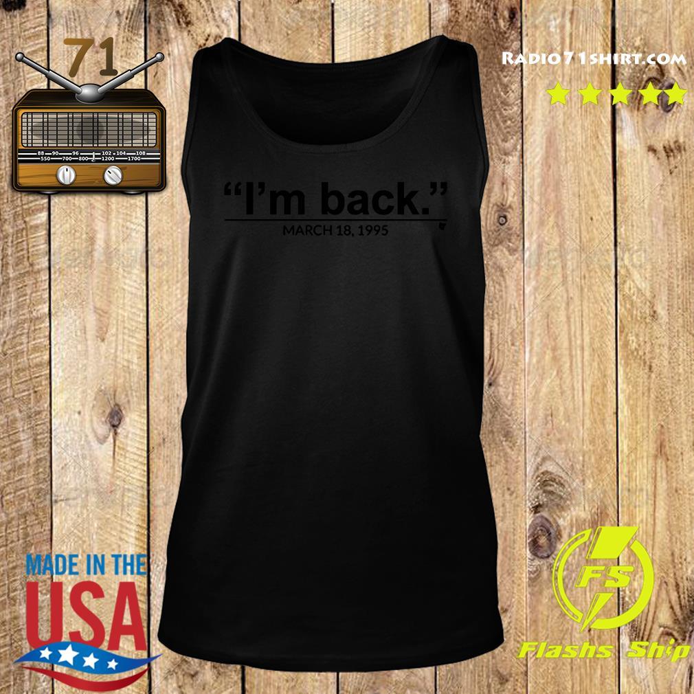 I'm Back March 18 1995 Shirt Tank top
