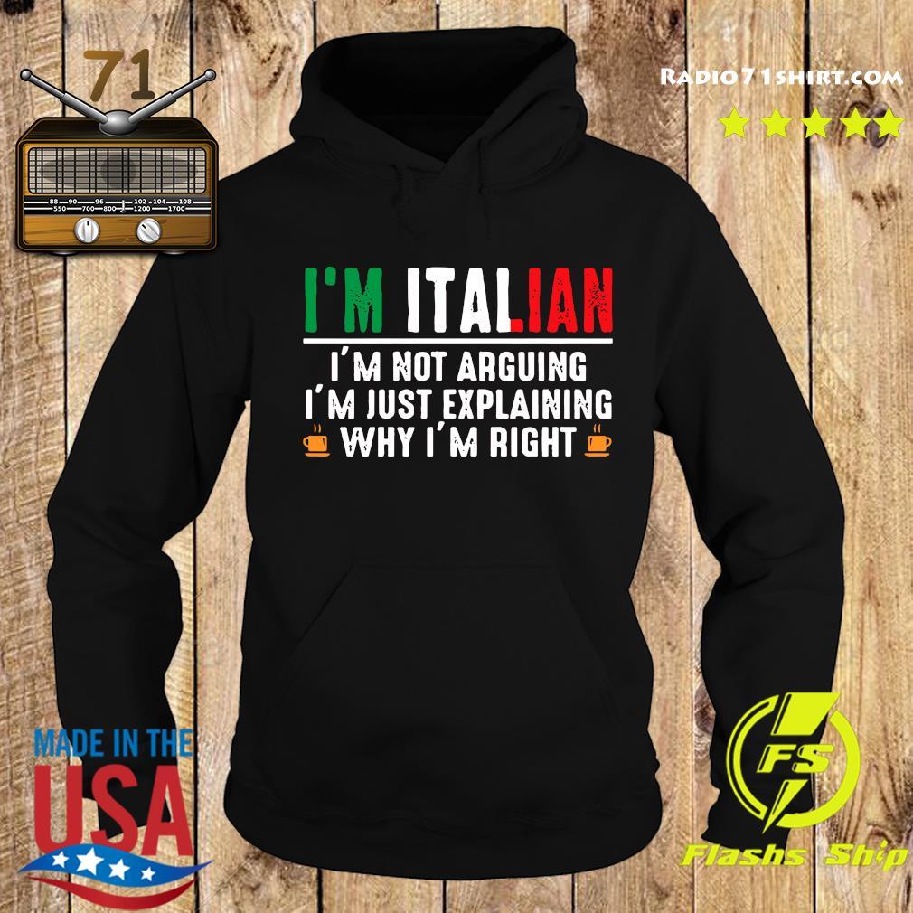 I'm Italian I'm Not Arguing I'm Just Explaining Why I'm Right Shirt Hoodie