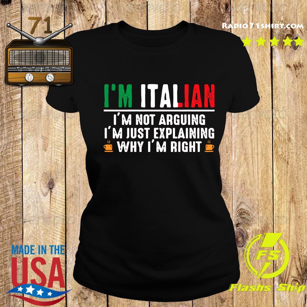 I'm Italian I'm Not Arguing I'm Just Explaining Why I'm Right Shirt Ladies tee