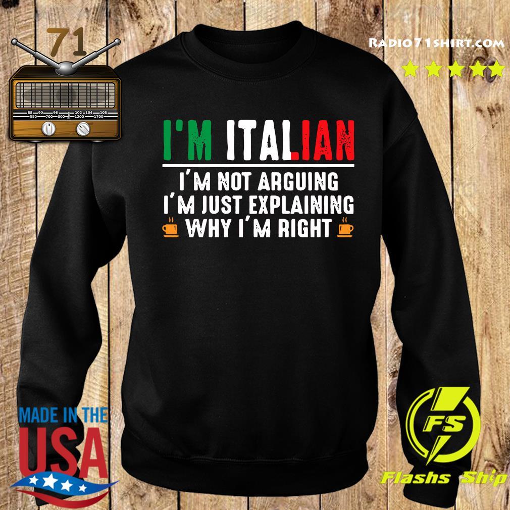 I'm Italian I'm Not Arguing I'm Just Explaining Why I'm Right Shirt Sweater
