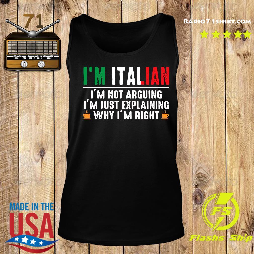 I'm Italian I'm Not Arguing I'm Just Explaining Why I'm Right Shirt Tank top