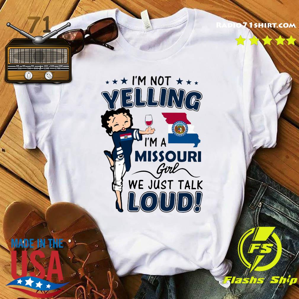 I'm Not Yelling I'm A Missouri Girl We Just Talk Loud Shirt