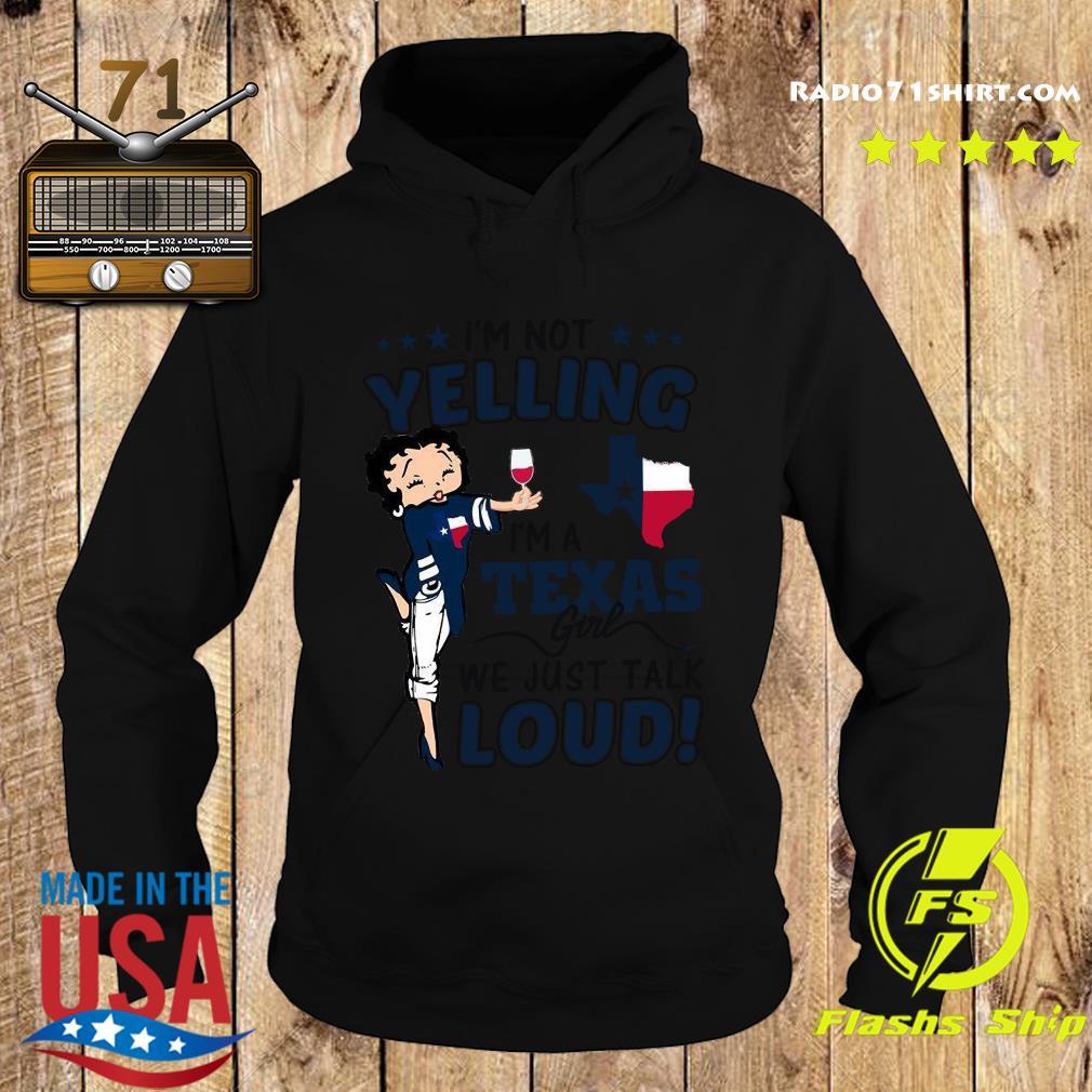 I'm Not Yelling Im A Texas Girl We Just Talk Loud Shirt Hoodie