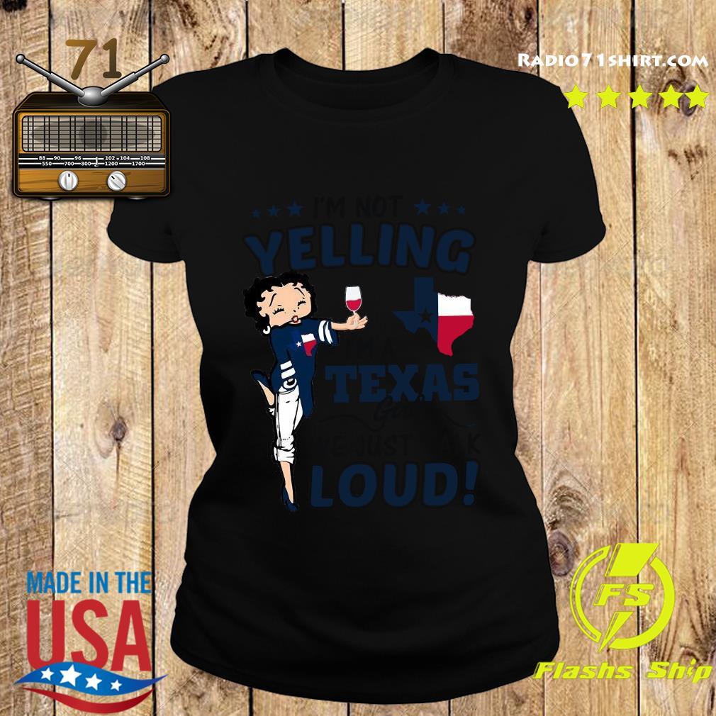 I'm Not Yelling Im A Texas Girl We Just Talk Loud Shirt Ladies tee