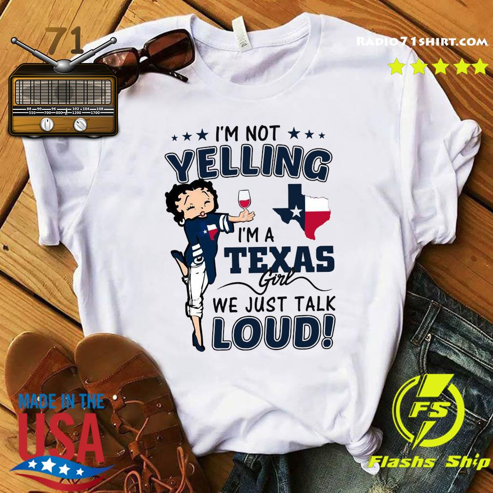 I'm Not Yelling Im A Texas Girl We Just Talk Loud Shirt