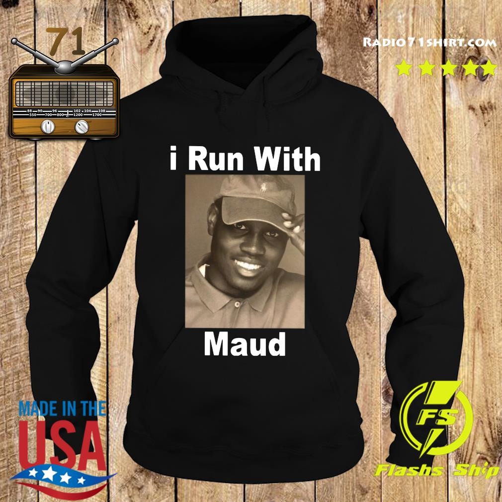 I Run With Maud Shirt Hoodie