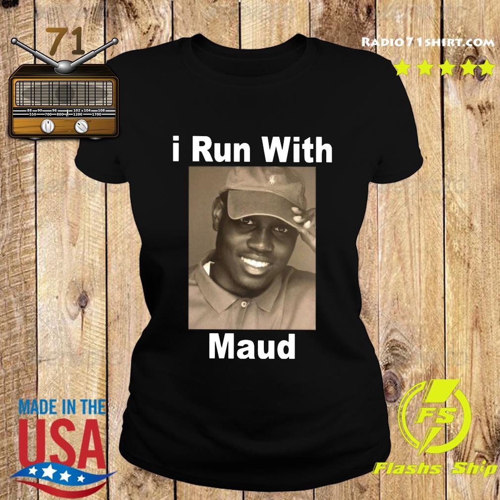 I Run With Maud Shirt Ladies tee