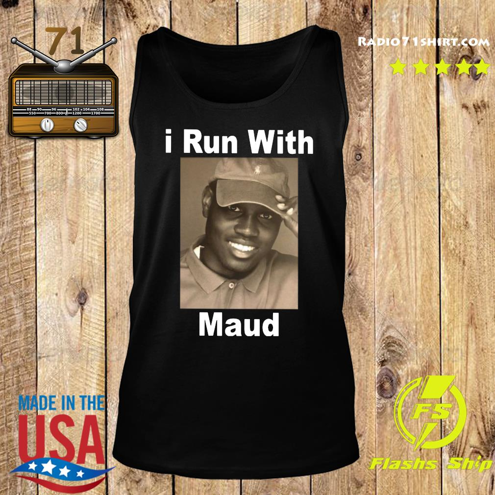 I Run With Maud Shirt Tank top