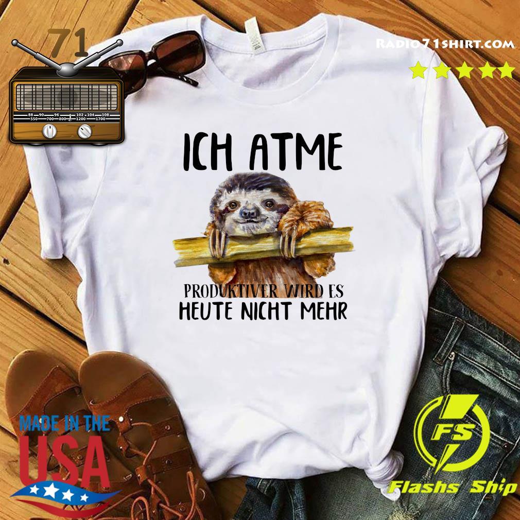 Ich atme produktiver wird's heute nicht mehr Sloth shirt