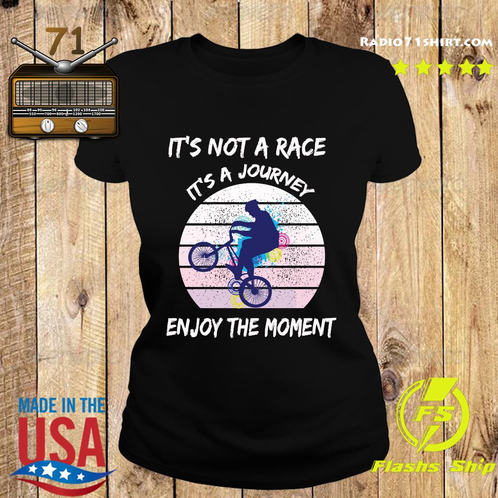It's Not A Race It's A Journey Cycling Enjoy The Moment Shirt Ladies tee