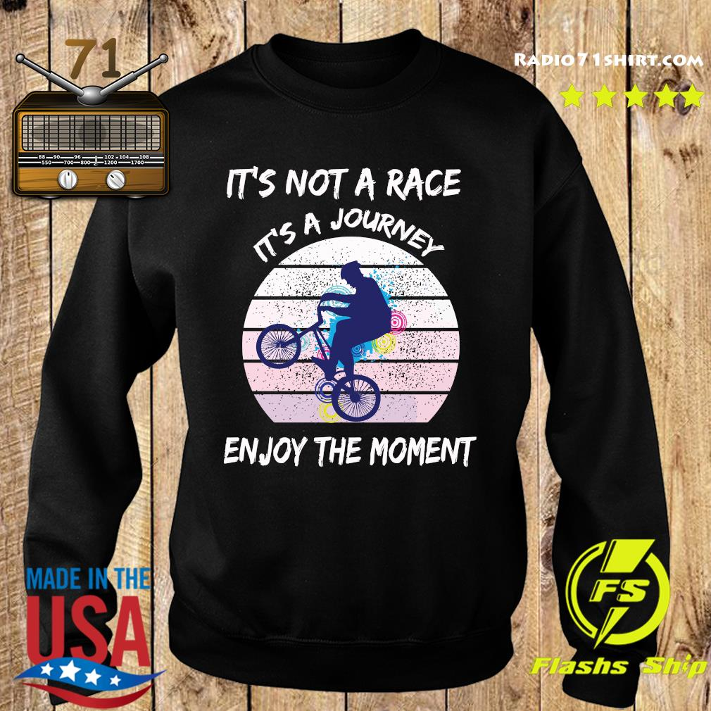 It's Not A Race It's A Journey Cycling Enjoy The Moment Shirt Sweater