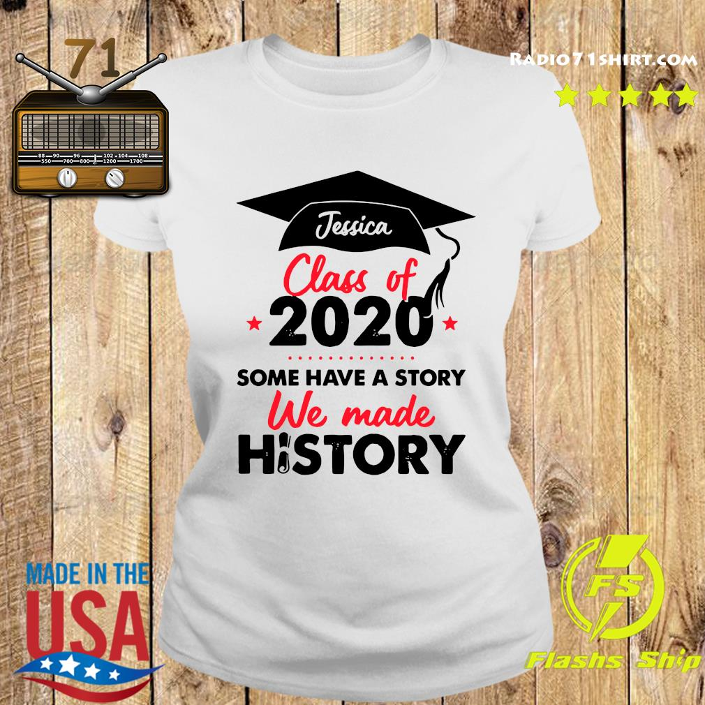 Jessica Class Of 2020 Some Have A Story We Made History Shirt Ladies tee