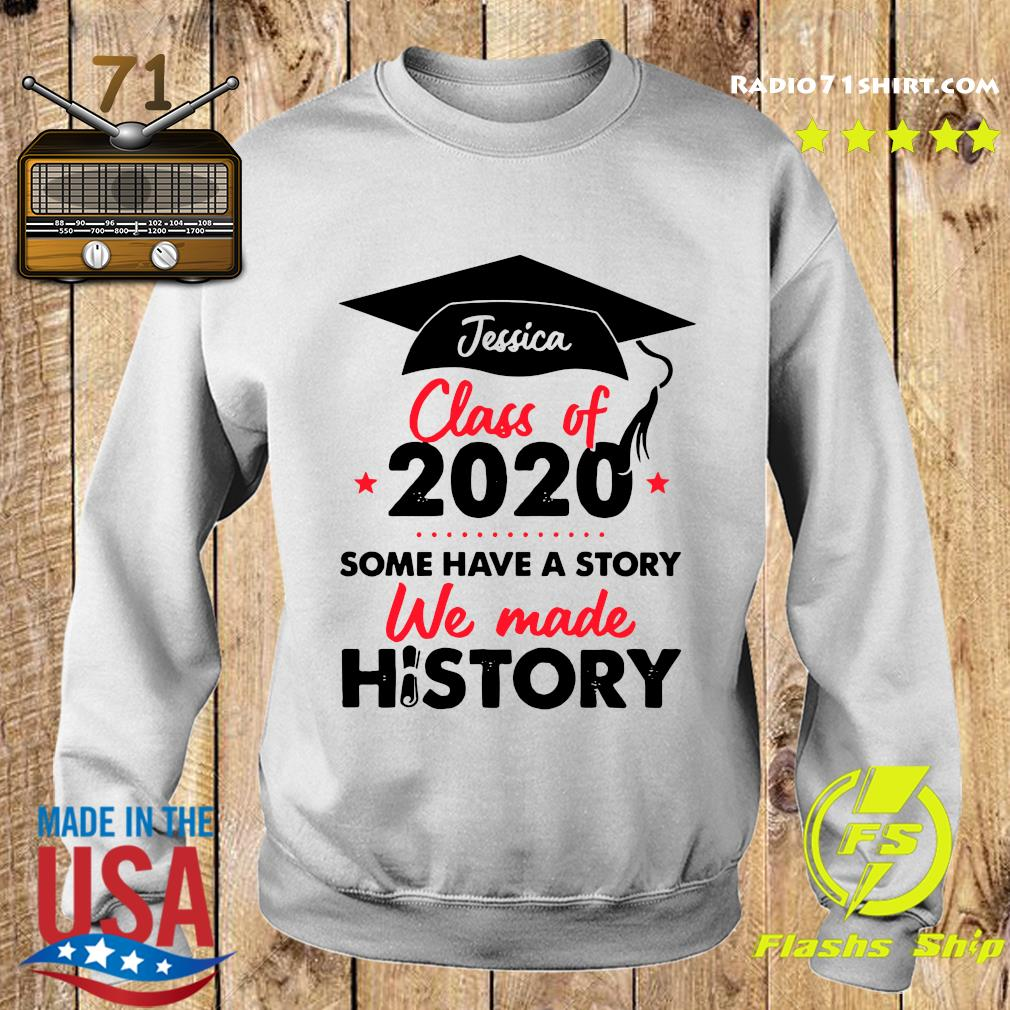 Jessica Class Of 2020 Some Have A Story We Made History Shirt Sweater