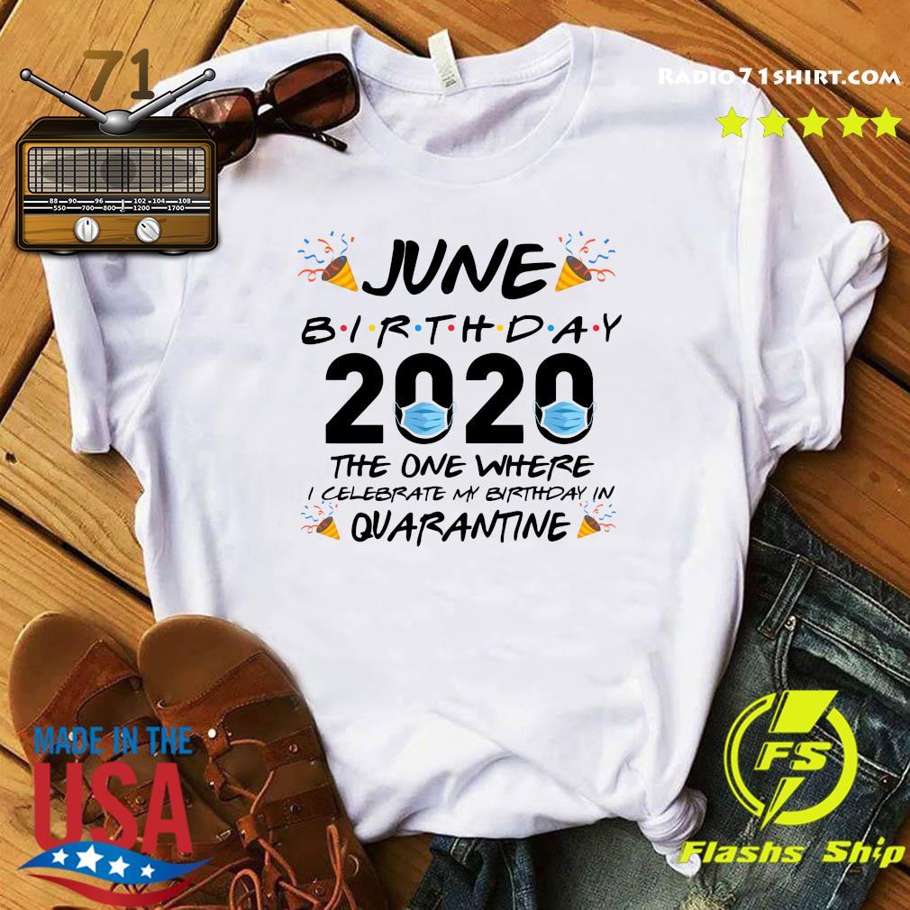 June Birthday 2020 The One Where I Celebrate My Birthday In Quarantine Shirt