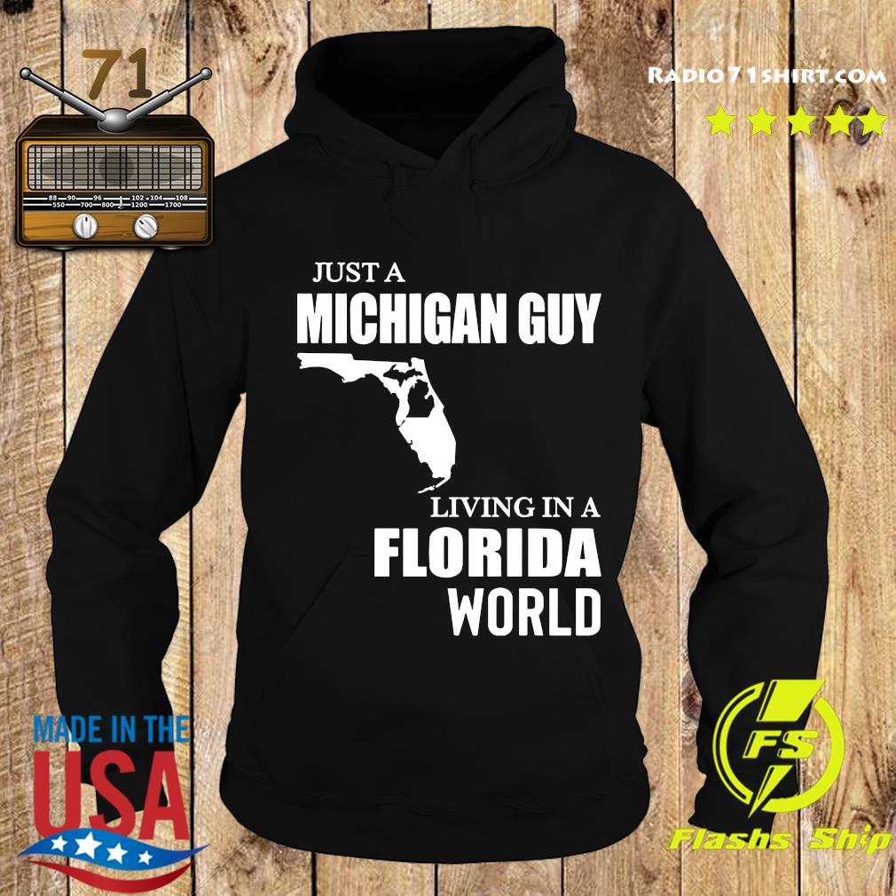 Just A Michigan Guy Living In A Florida World Shirt Hoodie