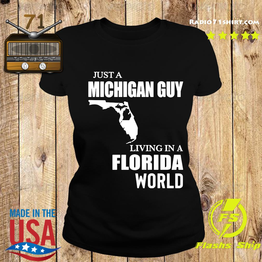 Just A Michigan Guy Living In A Florida World Shirt Ladies tee