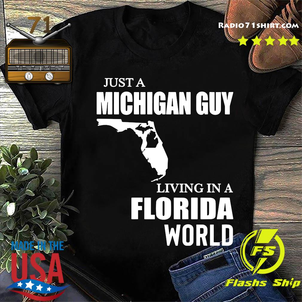 Just A Michigan Guy Living In A Florida World Shirt