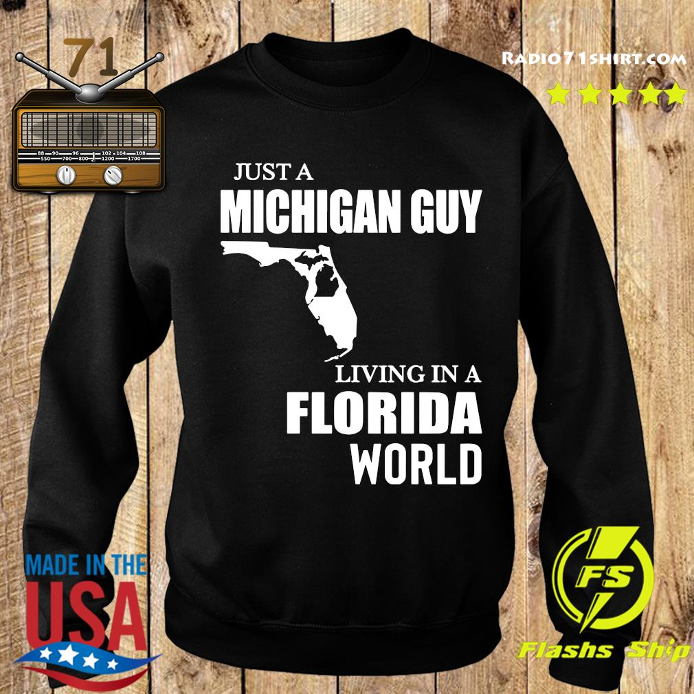 Just A Michigan Guy Living In A Florida World Shirt Sweater