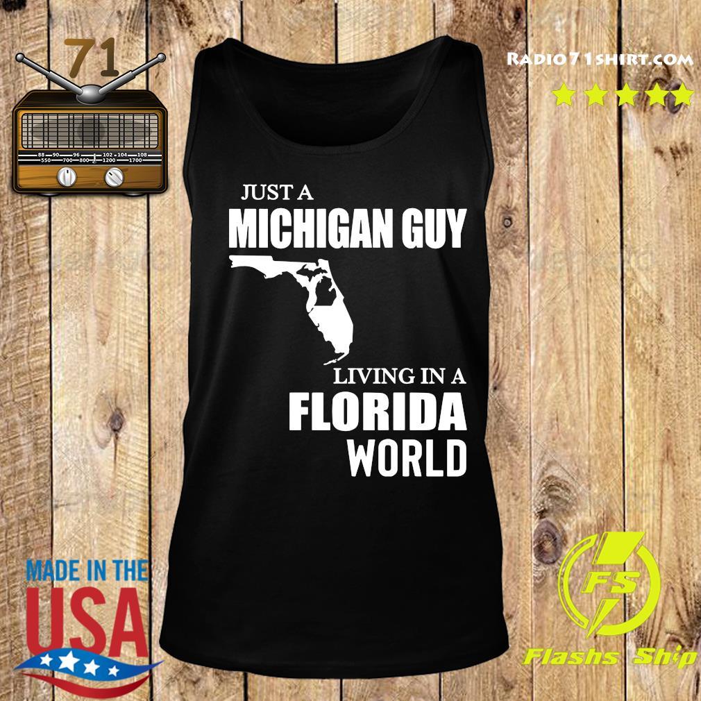 Just A Michigan Guy Living In A Florida World Shirt Tank top