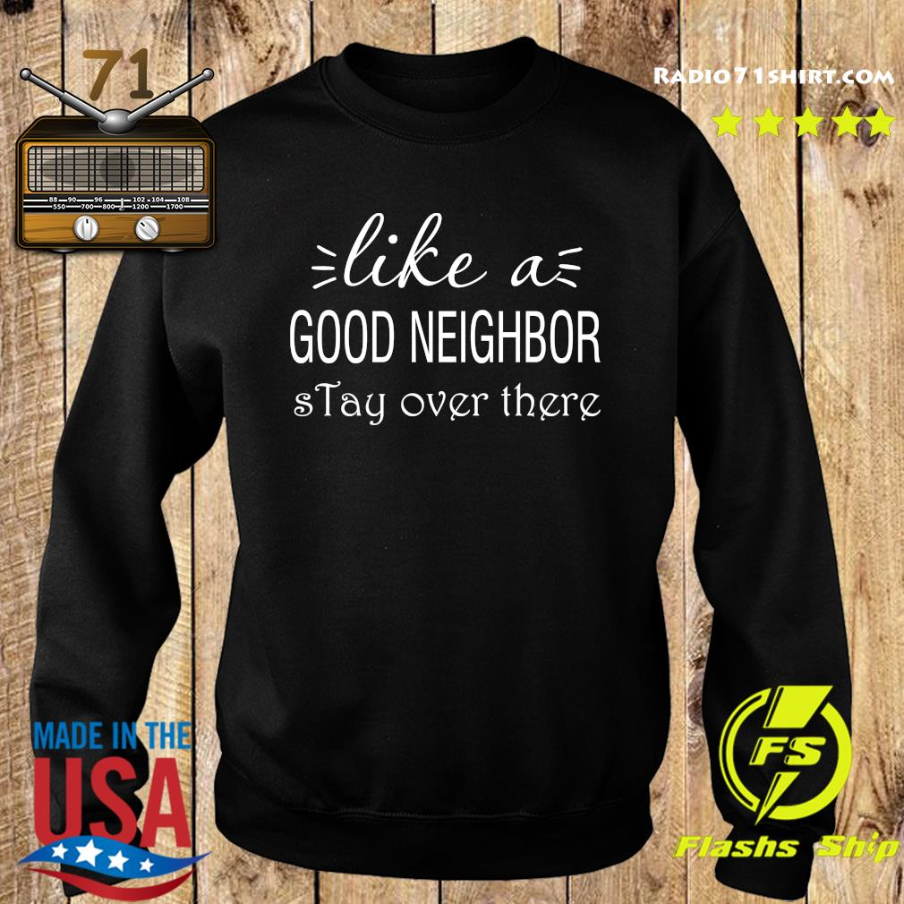Like A Good Neighbor Stay Over There Shirt Sweater