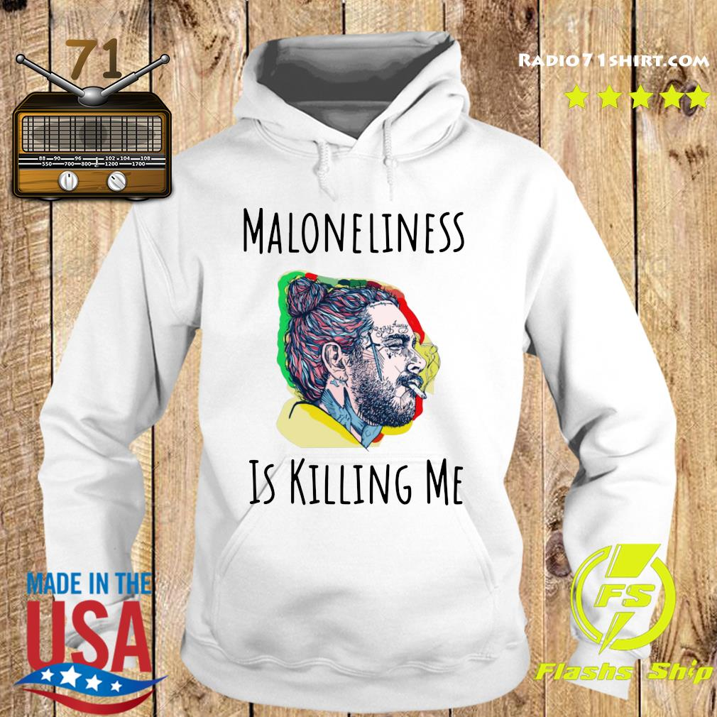 Maloneliness Is Killing Me Shirt Hoodie