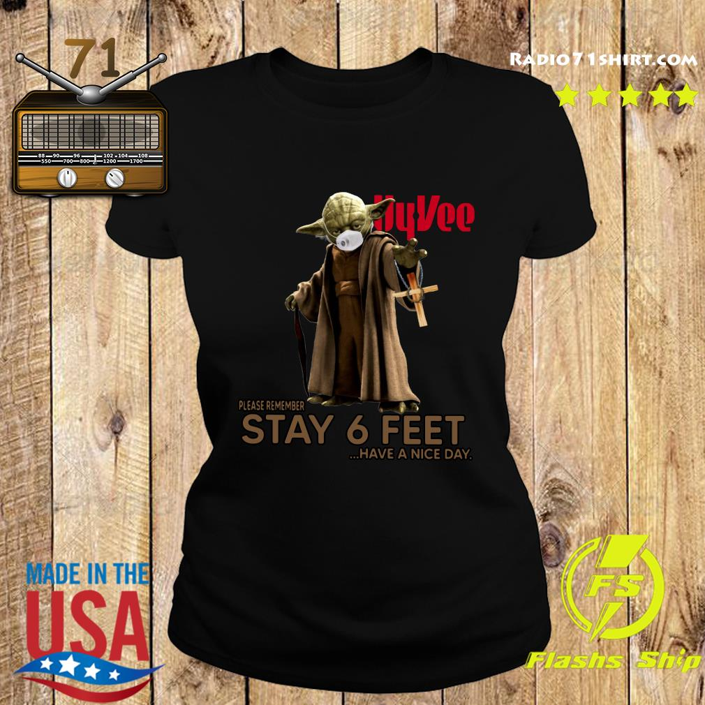 Master Yoda Face Mask Hyvee Please Remember Stay 6 Feet Have A Nice Day Shirt Ladies tee