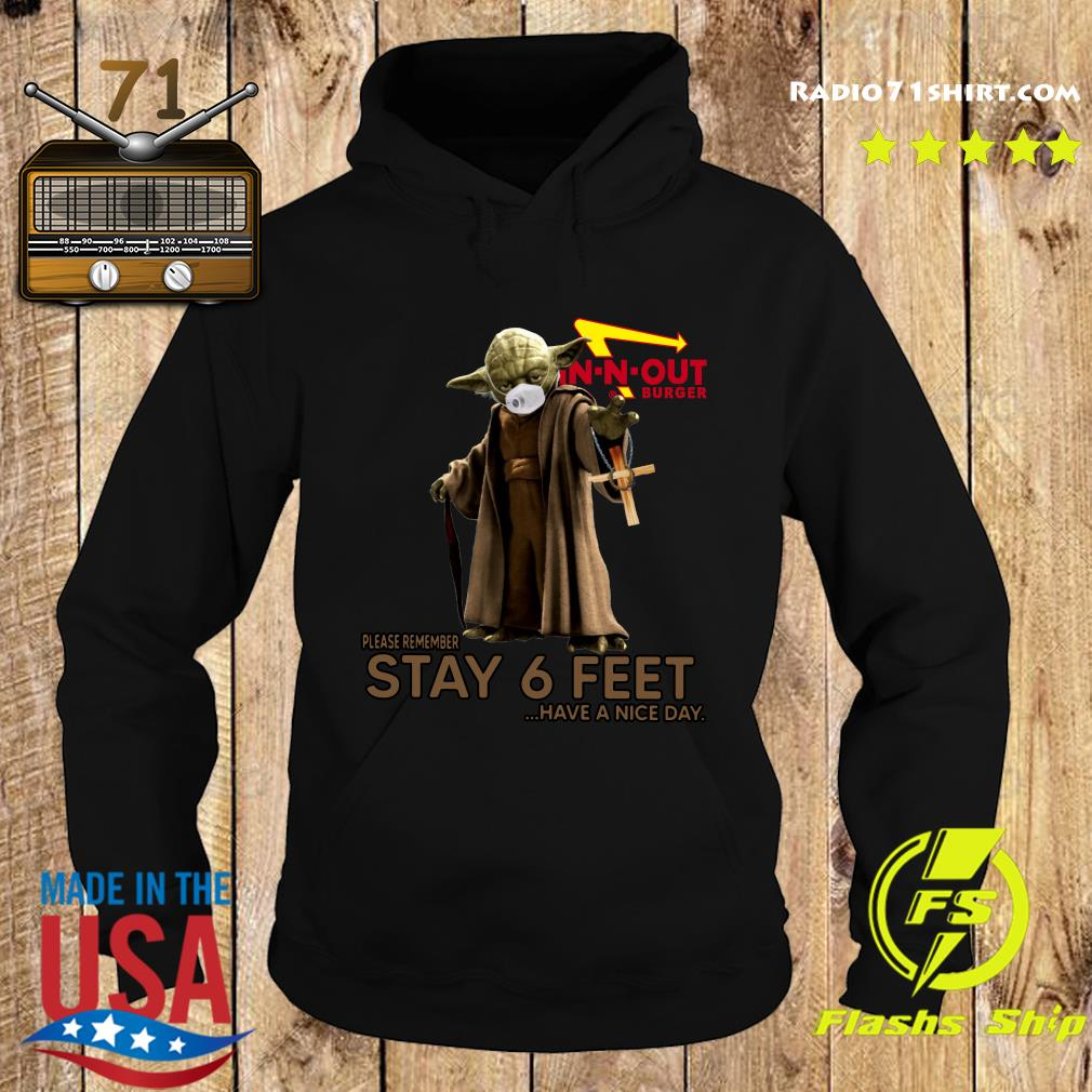 Master Yoda Face Mask In N Out Burger Please Remember Stay 6 Feet Have A Nice Day Shirt Hoodie