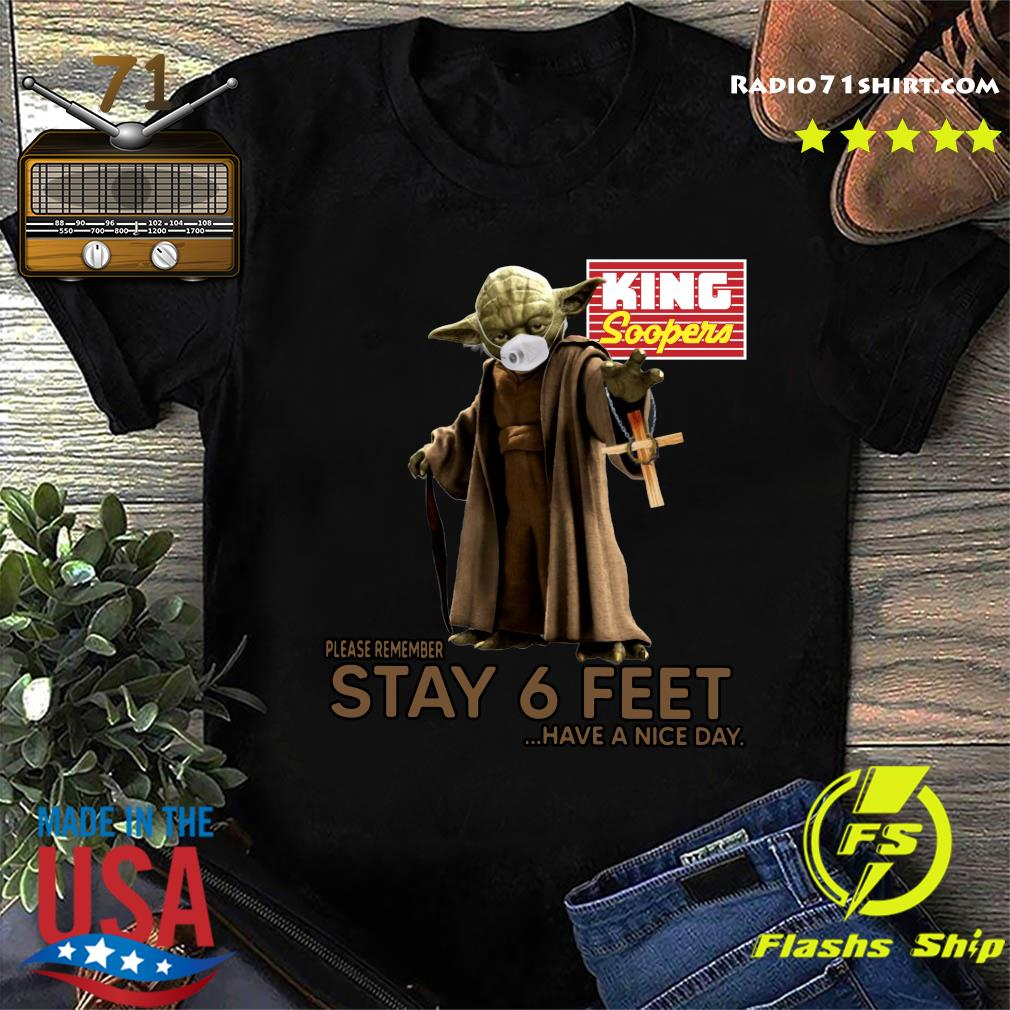 Master Yoda Face Mask King Soopers Please Remember Stay 6 Feet Have A Nice Day Shirt