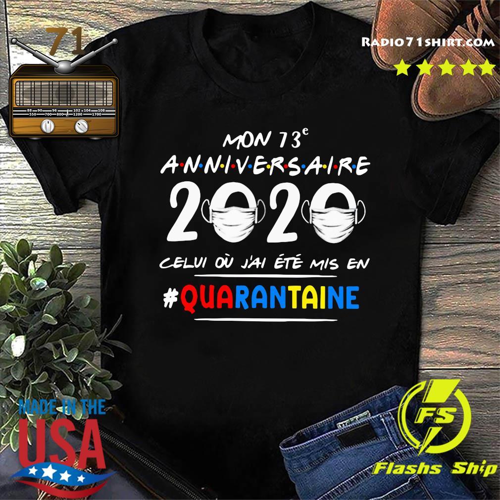 Mon 73e Anniversaire 2020 Celui Ou J'ai Ete Mis En Quarantaine Shirt