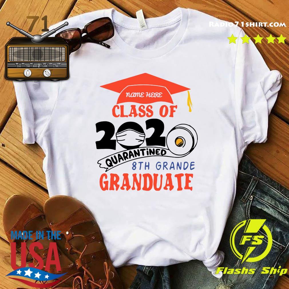 Name Here Class Of 2020 Quarantined 8th Grande Granduate Orange Shirt