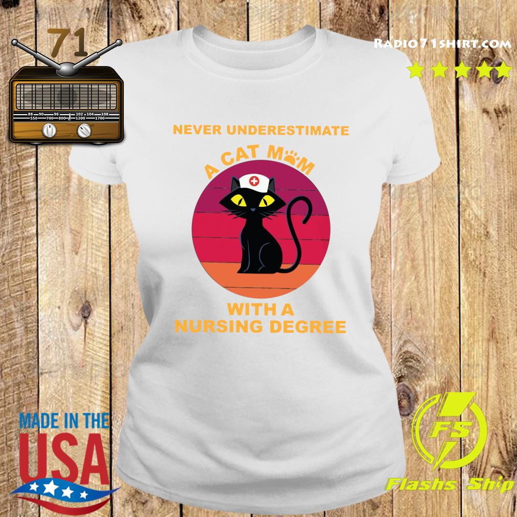 Never Underestimate A Cat Mom With A Nursing Degree Shirt Ladies tee