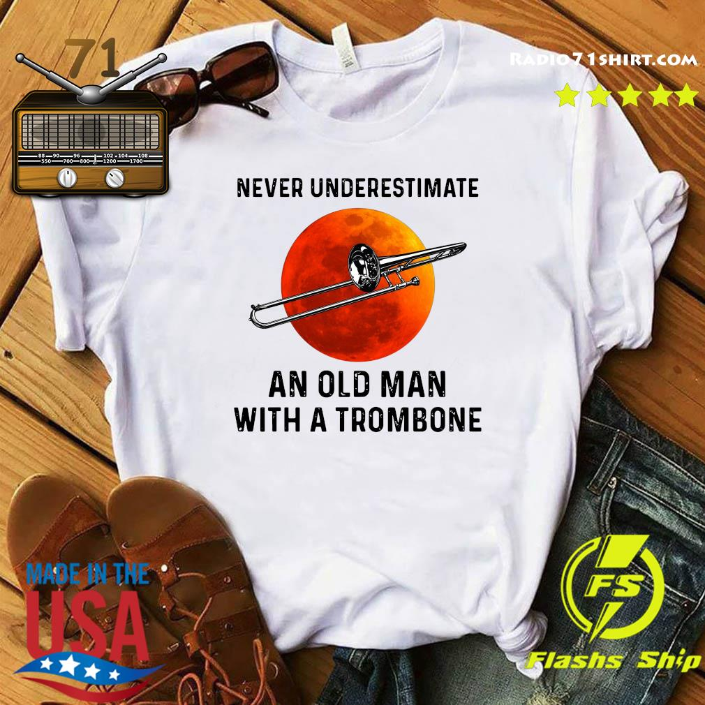 Never Underestimate An Old Man With A Trombone Shirt