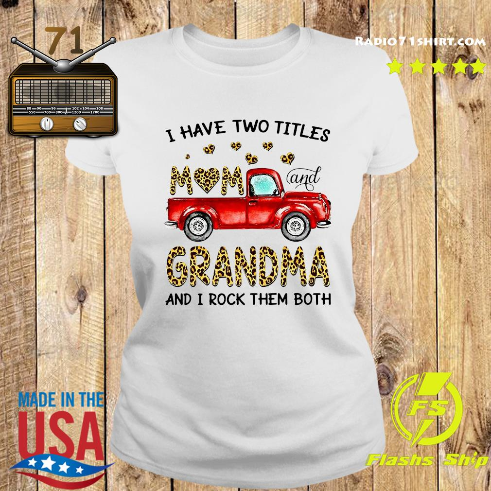Nice Truck I Have Two Titles Mom And Grandma And I Rock Them Both Shirt Ladies tee