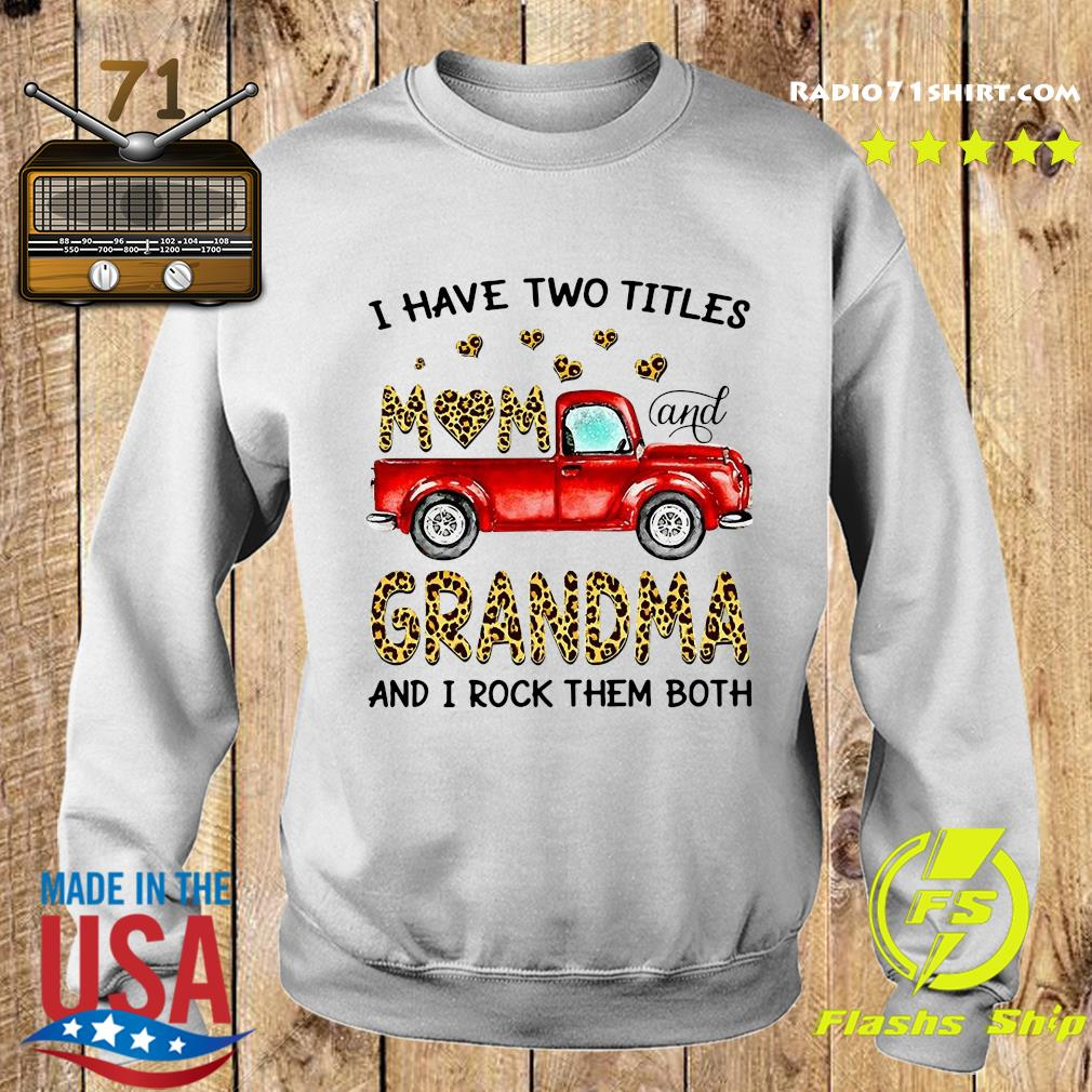 Nice Truck I Have Two Titles Mom And Grandma And I Rock Them Both Shirt Sweater