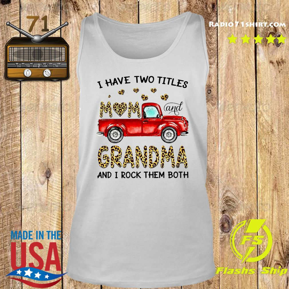 Nice Truck I Have Two Titles Mom And Grandma And I Rock Them Both Shirt Tank top