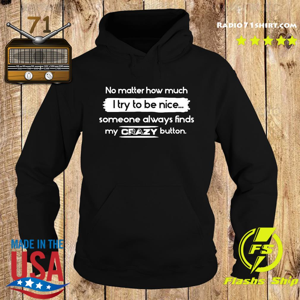 No Matter How Much I Try To Be Nice Someone Always Finds My Crazy Button Shirt Hoodie