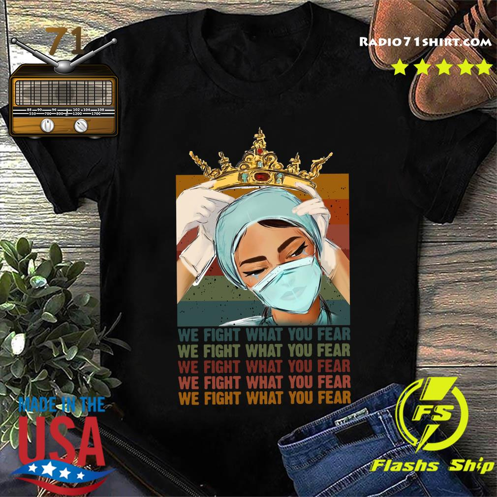 Nurse Is Miss Queens We Fight What You Fear Vintage Shirt