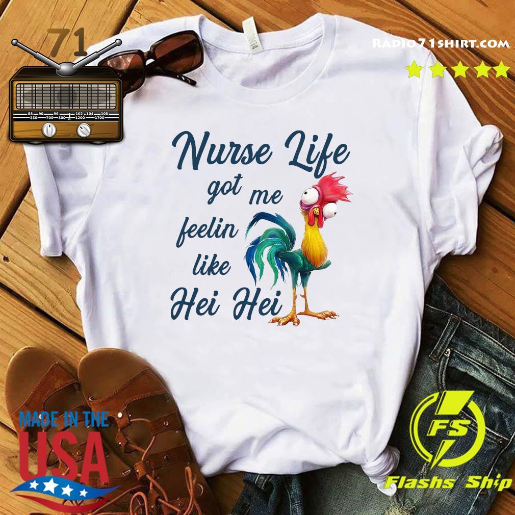 Nurse Life Got Me Feelin Like Hei Hei Shirt