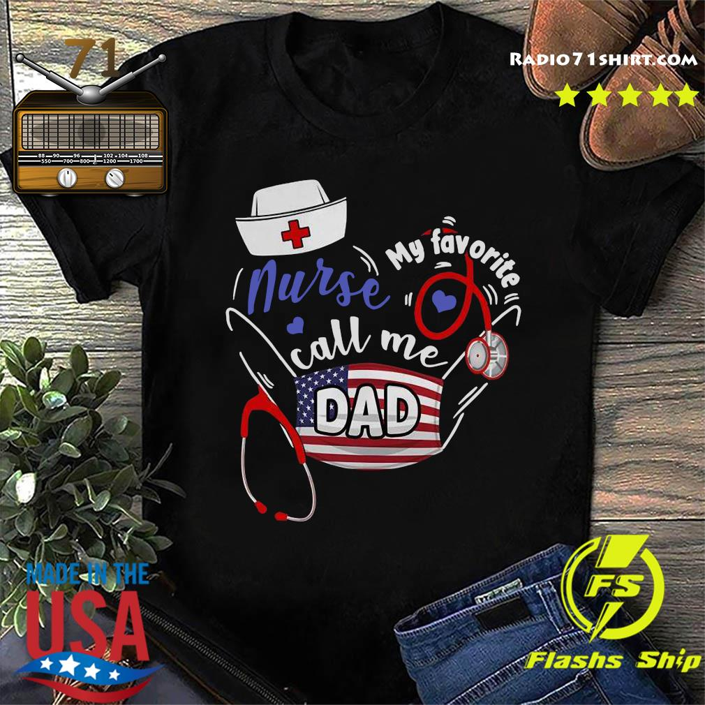 Nurse My Favorite Call Me Dad Heartbeat Mask American Flag Shirt