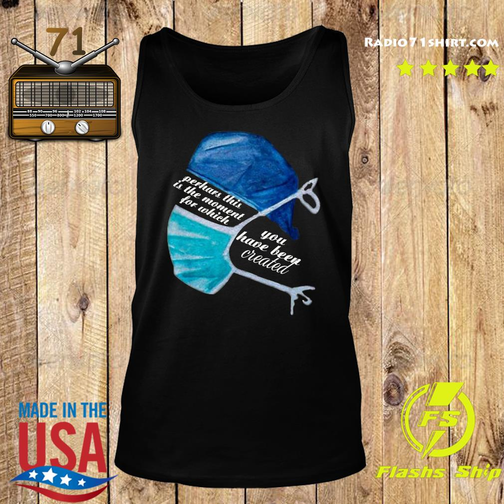 Nurse Perhaps This Is The Moment For Which You Have Been Created Shirt Tank top