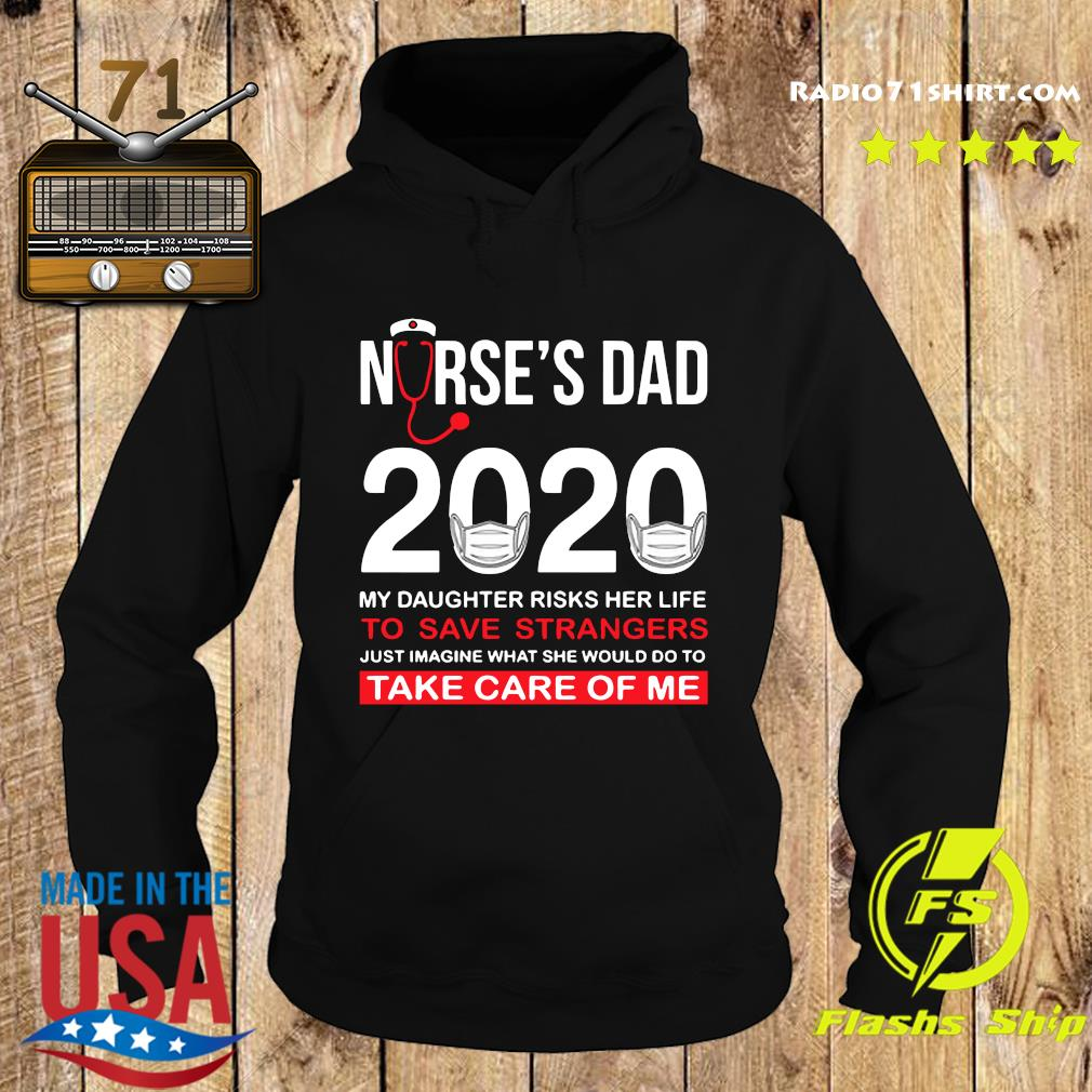 Nurse's Day 2020 My Daughter Risks Her Life To Save Strangers Just Imagine Shirt Hoodie
