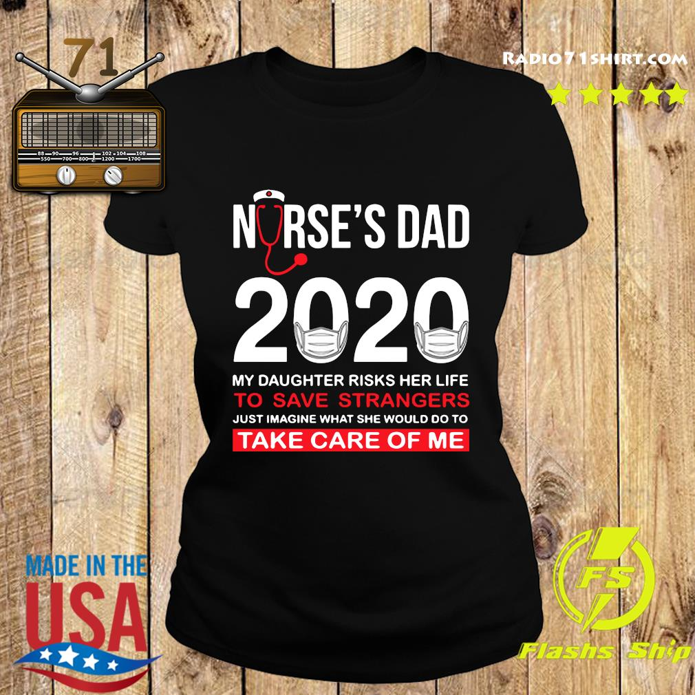 Nurse's Day 2020 My Daughter Risks Her Life To Save Strangers Just Imagine Shirt Ladies tee